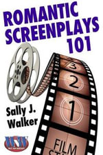 Romantic Screenplays 101 - Sally J. Walker
