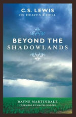 Beyond the Shadowlands : C. S. Lewis on Heaven and Hell - Wayne Martindale