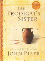 The Prodigal's Sister - John Piper
