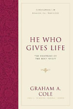 He Who Gives Life : The Doctrine of the Holy Spirit - Graham A. Cole