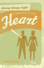 Doing Things Right in Matters of the Heart - John Ensor