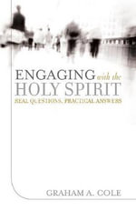 Engaging with the Holy Spirit : Real Questions, Practical Answers - Graham A. Cole