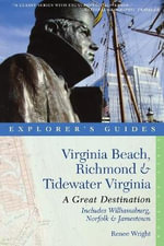 Explorer's Guide Virginia Beach, Richmond and Tidewater Virginia : Includes Williamsburg, Norfolk, and Jamestown: A Great Destination - Renee Wright