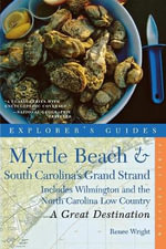 Explorer's Guide Myrtle Beach and South Carolina's Grand Strand : A Great Destination - Includes Wilmington and the North Carolina Low Country - Renee Wright