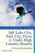 Salt Lake City, Park City, Provo & Utah's High Country Resorts : Great Destinations - Christine Balaz