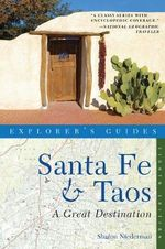 Explorer's Guide the Santa Fe and Taos Book : A Great Destination - Sharon Niederman