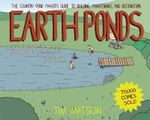 Earth Ponds : The Country Pond Maker's Guide to Building, Maintenance, and Restoration - Tim Matson