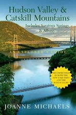 Explorer's Guide Hudson Valley & Catskill Mountains : Includes Saratoga Springs & Albany - Joanne Michaels
