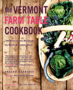 The Vermont Farm Table Cookbook : 150 Home Grown Recipes from the Green Mountain State - Tracey Medeiros