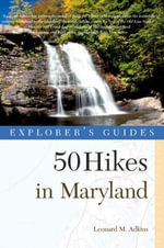Explorer's Guide 50 Hikes in Maryland : Walks, Hikes & Backpacks from the Allegheny Plateau to the Atlantic Ocean - Leonard M. Adkins