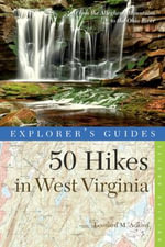 Explorer's Guide 50 Hikes in West Virginia : Walks, Hikes, and Backpacks from the Allegheny Mountains to the Ohio River - Leonard M. Adkins
