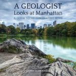A Geologist Looks at Manhattan : A Guide to 100 Fascinating Sites - Sidney Horenstein