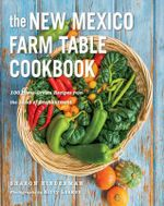 The New Mexico Farm Table Cookbook : 100 Homegrown Recipes from the Land of Enchantment - Sharon Niederman