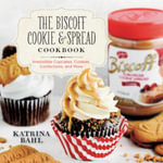 The Biscoff Cookie and Spread Cookbook - Irresistible Cupcakes, Cookies, Confections, and More : Irresistible Cupcakes, Cookies, Confections, and More - Katrina Bahl
