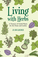 Living with Herbs : A Treasury of Useful Plants for the Home and Garden - Jo Ann Gardner