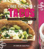 DOS Caminos Tacos : 100 Recipes for Everyone's Favorite Mexican Food - Joanna Pruess