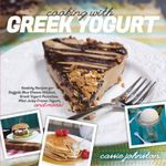 Cooking with Greek Yogurt : Healthy Recipes for Buffalo Blue Cheese, Chicken, Greek Yogurt Pancakes, Mint Julep Smoothies, and More - Cassie Johnston