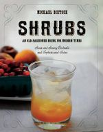 Shrubs : An Old-Fashioned Drink for Modern Times - Michael Dietsch