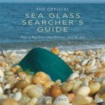 The Official Sea Glass Searcher's Guide : How to Find Your Own Treasures from the Tide - Cindy Bilbao