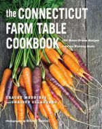 Connecticut Farm Table Cookbook : 150 Homegrown Recipes from the Nutmeg State - Christy Colasurdo