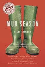 Mud Season - How One Woman's Dream of Moving to Vermont, Raising Children, Chickens and Sheep, and Running the Old Country Store Pretty Much Led : How One Woman's Dream of Moving to Vermont, Raising Children, Chickens and Sheep, and Running the Old Country Store Pr - Ellen Stimson