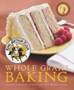 King Arthur Flour Whole Grain Baking : Delicious Recipes Using Nutritious Whole Grains - King Arthur Flour