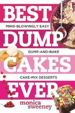 Best Dump Cakes Ever : Mind-Blowingly Easy Dump-and-Bake Cake Mix Desserts - Monica Sweeney