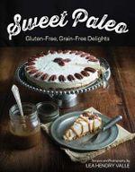 Sweet Paleo - Gluten-Free, Grain-Free Delights : Gluten-Free/Dairy-Free Delights - Lea Valle