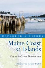 Explorer's Guide Maine Coast & Islands : Key to a Great Destination - Nancy English