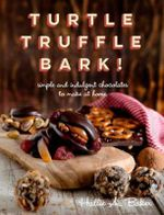 Turtle, Truffle, Bark - Simple and Indulgent Chocolates to Make at Home : Simple and Indulgent Chocolates to Make at Home - Hallie Baker
