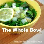 The Whole Bowl : Gluten-Free, Dairy-Free Soups & Stews - Rebecca Wood