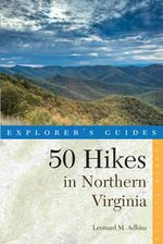 Explorer's Guide 50 Hikes in Northern Virginia : Walks, Hikes, and Backpacks from the Allegheny Mountains to Chesapeake Bay - Leonard M. Adkins