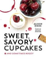 Sweet, Savory, and Sometimes Boozy Cupcakes - Alison Riede