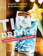 Tiki Drinks : Tropical Cocktails for the Modern Bar - Robert Sharp