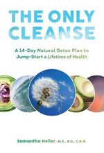 The Only Cleanse : A 14-Day Natural Detox Plan to Jump-Start a Lifetime of Health - Samantha Heller