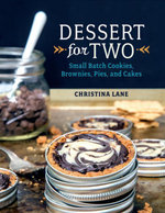 Dessert For Two : Small Batch Cookies, Brownies, Pies, and Cakes - Christina Lane