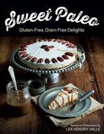 Sweet Paleo : Gluten-Free, Grain-Free Delights - Lea Valle