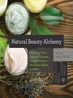 Natural Beauty Alchemy : Make Your Own Organic Cleansers, Creams, Serums, Shampoos, Balms, and More (Countryman Know How) - Fifi M. Maacaron