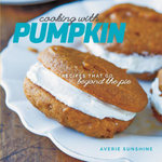 Cooking with Pumpkin : Recipes That Go Beyond the Pie - Averie Sunshine