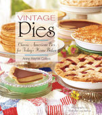 Vintage Pies : Classic American Pies for Today's Home Baker - Anne Collins
