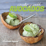 Cooking with Avocados : Delicious Gluten-Free Recipes for Every Meal - Elizabeth Nyland