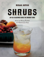 Shrubs : An Old Fashioned Drink for Modern Times - Michael Dietsch