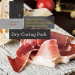 Dry-Curing Pork : Make Your Own Salami, Pancetta, Coppa, Prosciutto, and More (Countryman Know How) - Hector Kent