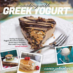 Cooking with Greek Yogurt : Healthy Recipes for Buffalo Blue Cheese Chicken, Greek Yogurt Pancakes, Mint Julep Smoothies, and More - Cassie Johnston