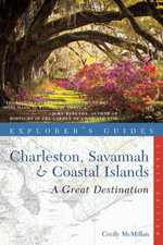 Explorer's Guide Charleston, Savannah & Coastal Islands : A Great Destination (Eighth Edition) (Explorer's Great Destinations) - Cecily McMillan
