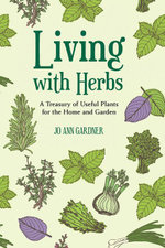 Living with Herbs : A Treasury of Useful Plants for the Home and Garden (Second Edition) - Jo Ann Gardner