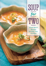 Soup for Two : Small-Batch Recipes for One, Two or a Few - Joanna Pruess