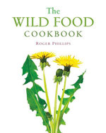 The Wild Food Cookbook - Roger Phillips