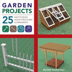 Garden Projects : 25 Easy-to-Build Wood Structures & Ornaments - Roger Marshall