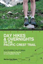 Day Hikes and Overnights on the Pacific Crest Trail : Southern California: From the Mexican Border to Los Angeles County - Marlise Kast-Myers